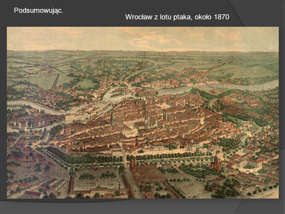 Podsumowując. Wrocław z lotu ptaka, około 1870