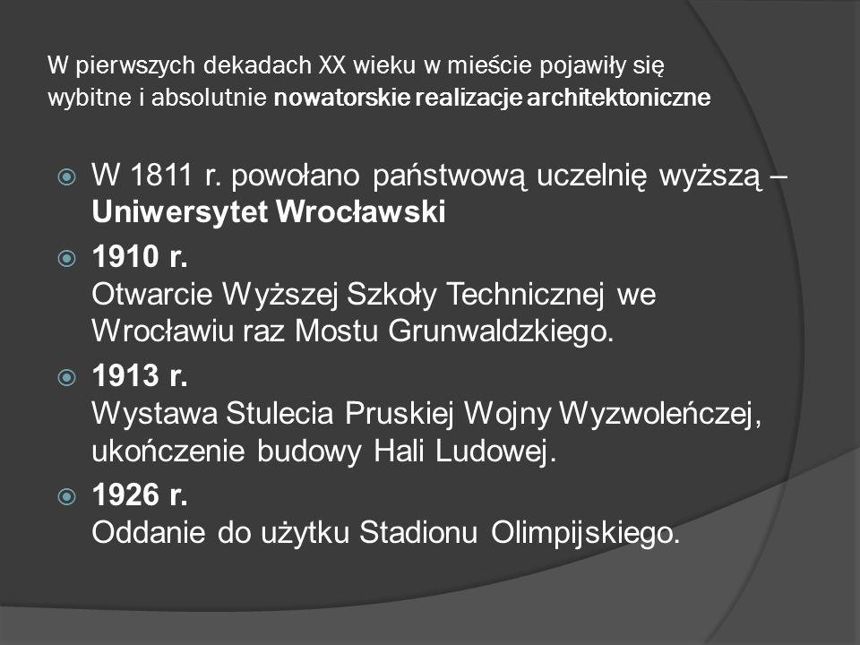 W 1811 r. powołano państwową uczelnię wyższą – Uniwersytet Wrocławski