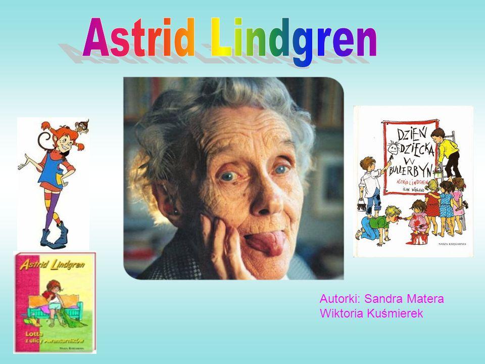 Astrid Lindgren Autorki: Sandra Matera Wiktoria Kuśmierek
