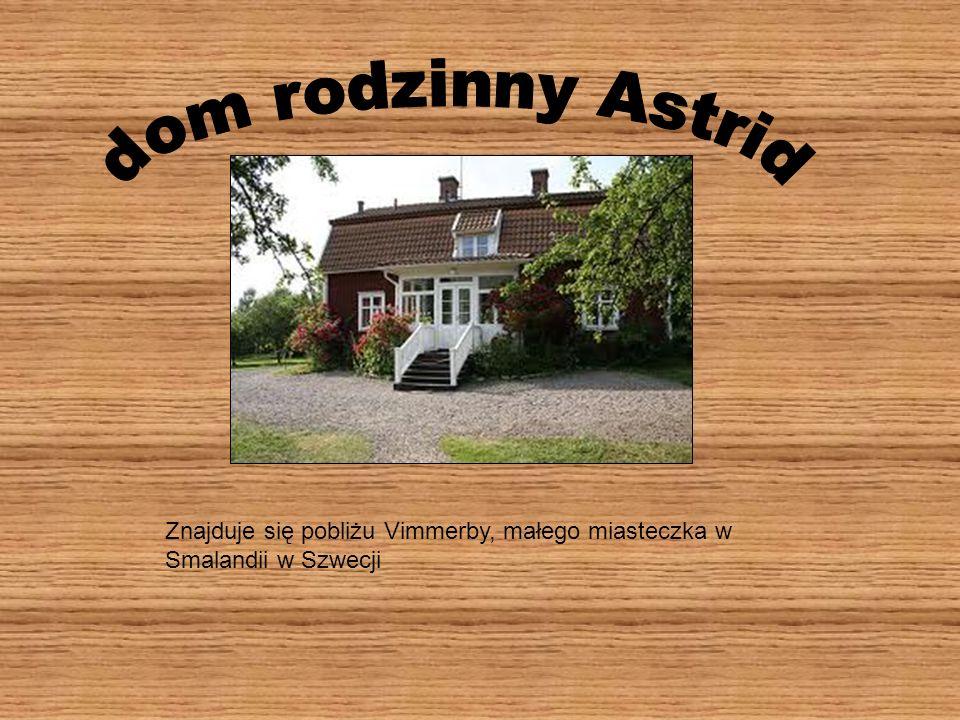 dom rodzinny Astrid Znajduje się pobliżu Vimmerby, małego miasteczka w Smalandii w Szwecji