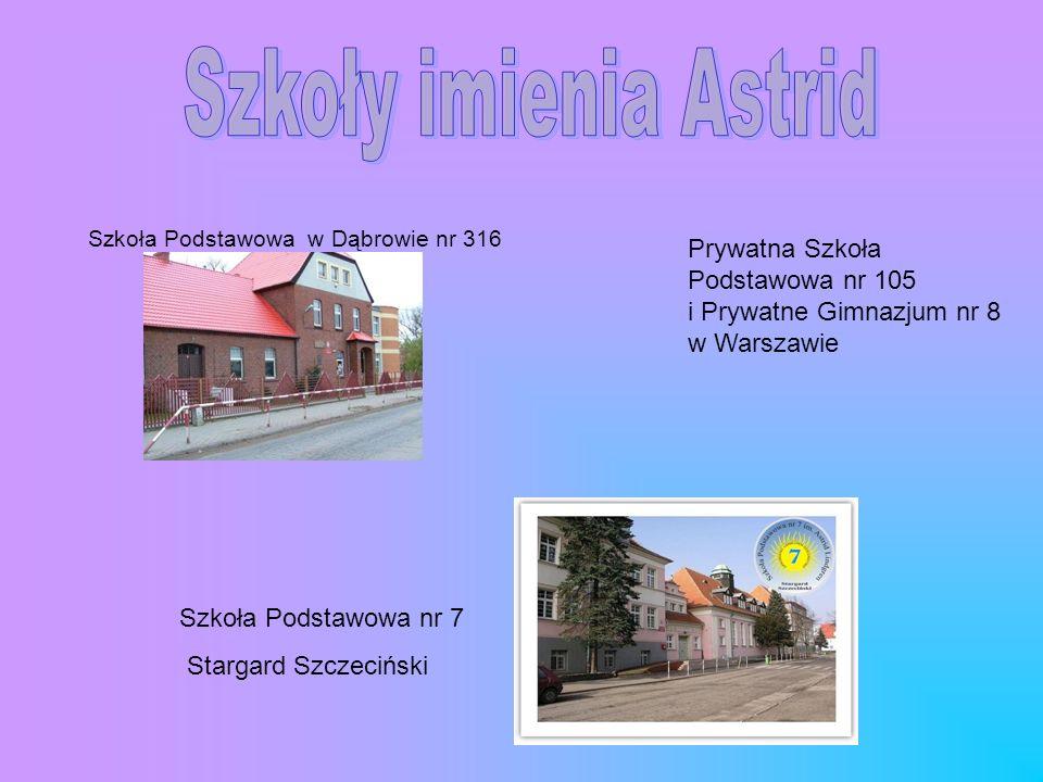 Szkoły imienia Astrid Szkoła Podstawowa w Dąbrowie nr 316. Prywatna Szkoła Podstawowa nr 105 i Prywatne Gimnazjum nr 8 w Warszawie.