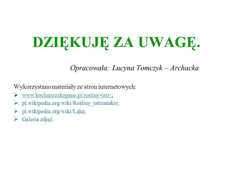 DZIĘKUJĘ ZA UWAGĘ. Opracowała: Lucyna Tomczyk – Archacka