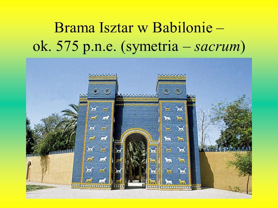 Brama Isztar w Babilonie – ok. 575 p.n.e. (symetria – sacrum)