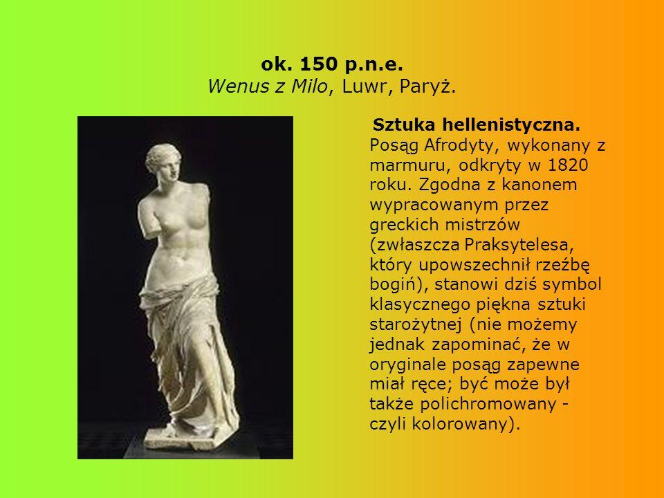 ok. 150 p.n.e. Wenus z Milo, Luwr, Paryż.