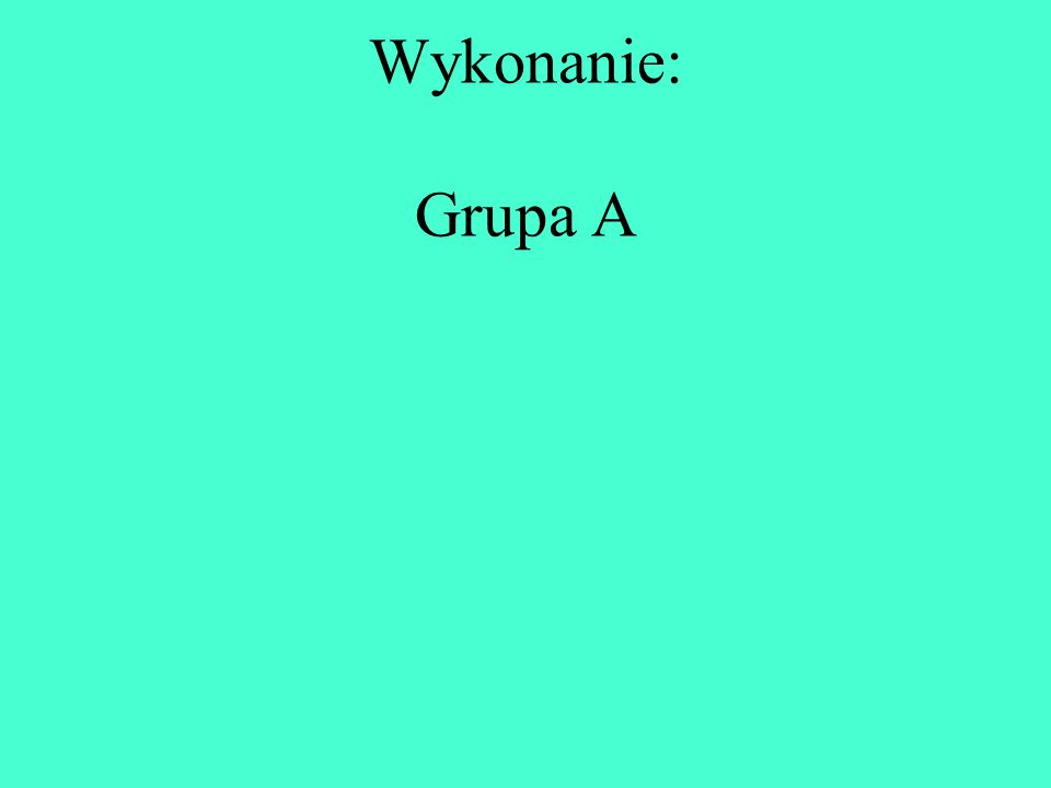 Wykonanie: Grupa A