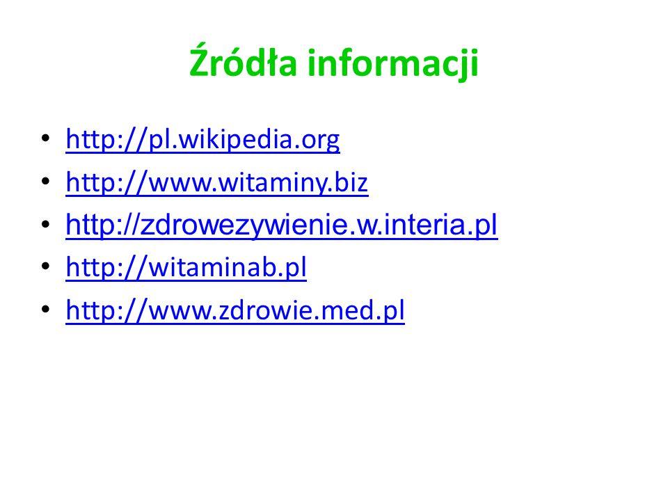 Źródła informacji http://pl.wikipedia.org http://www.witaminy.biz