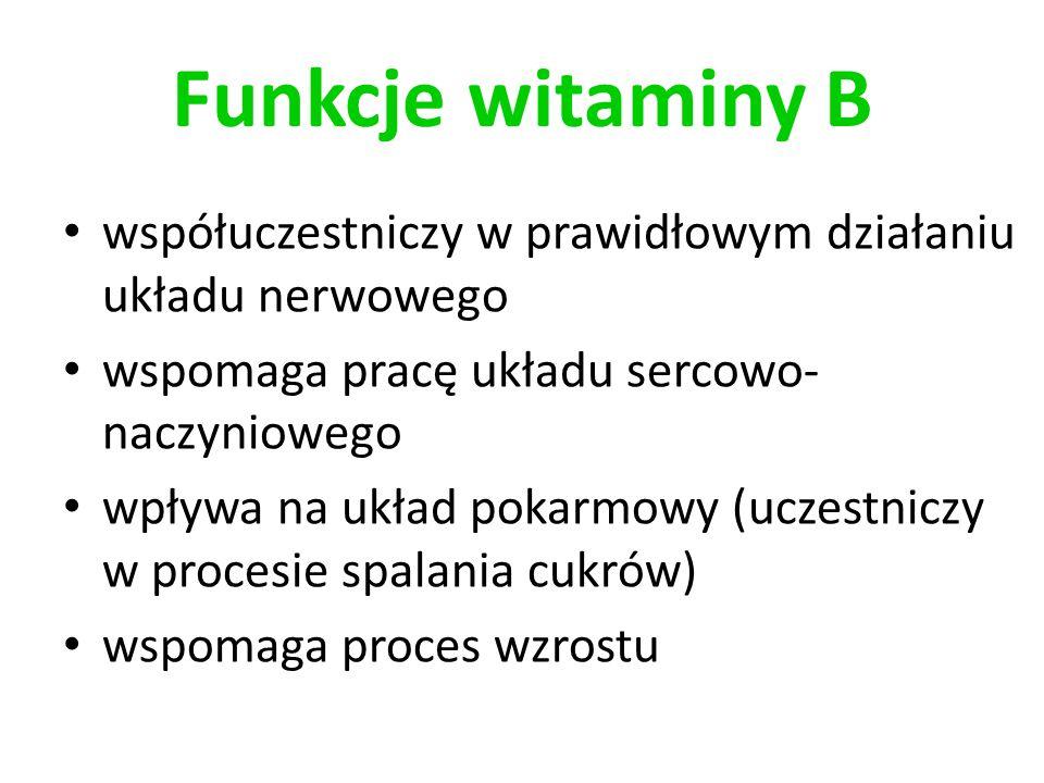 Funkcje witaminy B współuczestniczy w prawidłowym działaniu układu nerwowego. wspomaga pracę układu sercowo-naczyniowego.