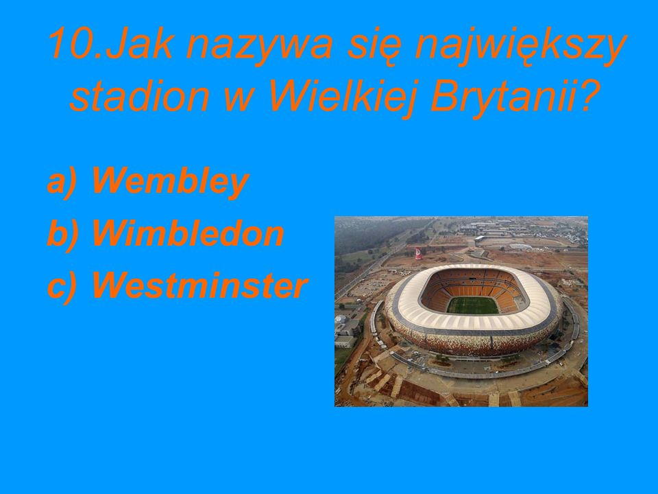10.Jak nazywa się największy stadion w Wielkiej Brytanii