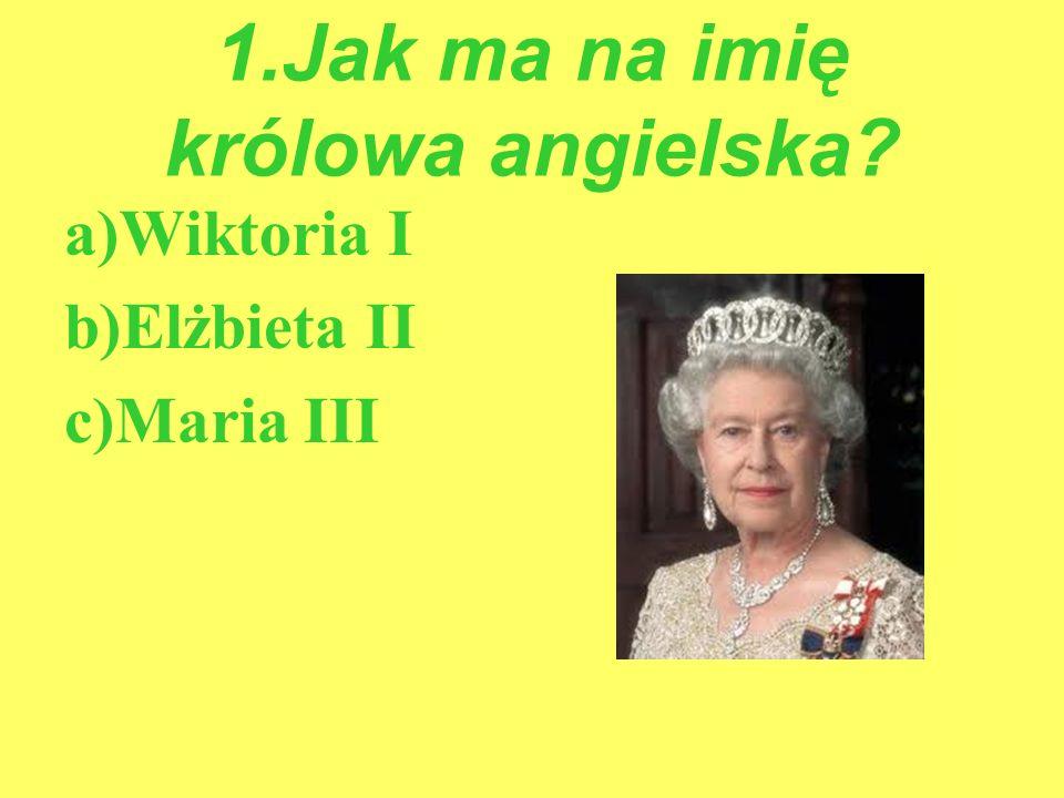 1.Jak ma na imię królowa angielska