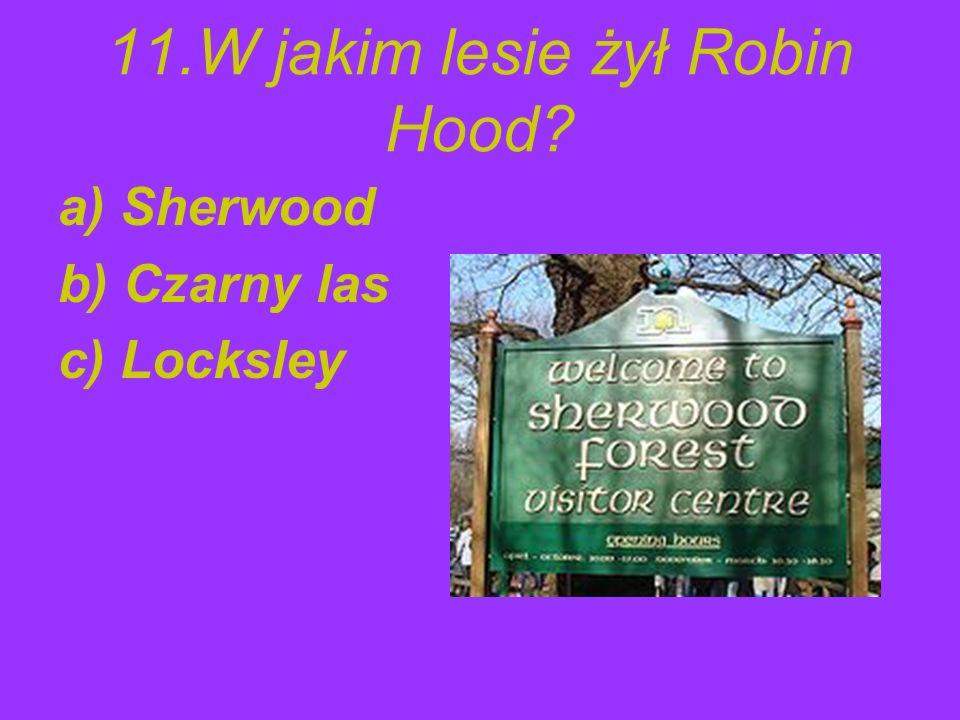 11.W jakim lesie żył Robin Hood