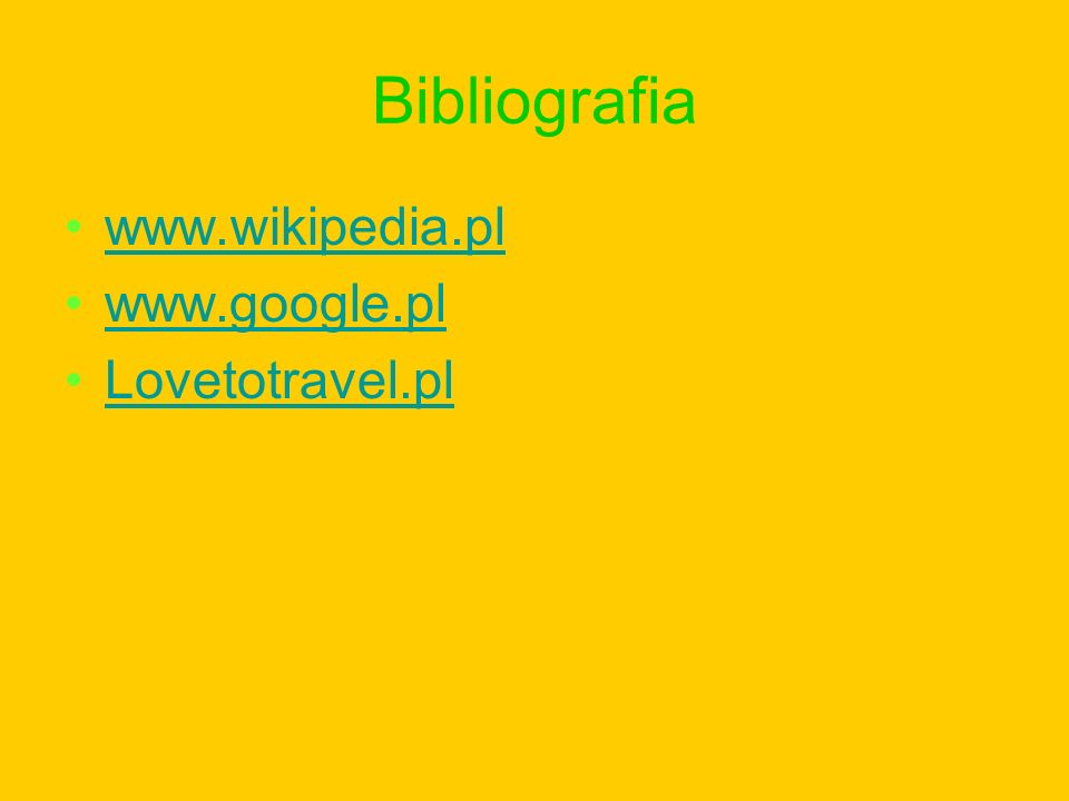 Bibliografia www.wikipedia.pl www.google.pl Lovetotravel.pl