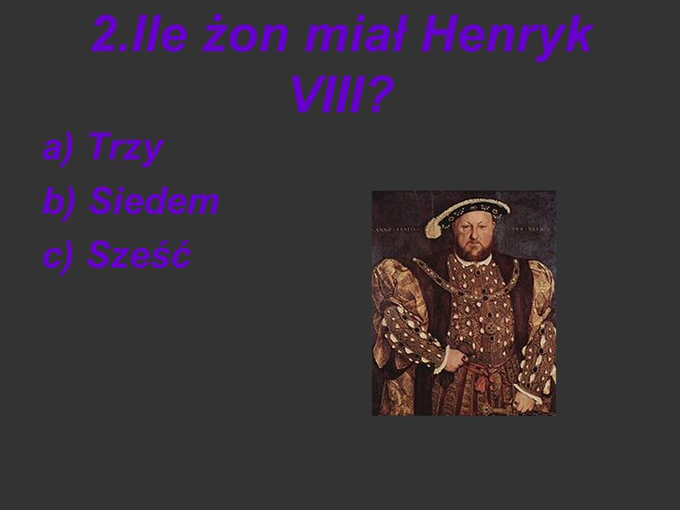 2.Ile żon miał Henryk VIII