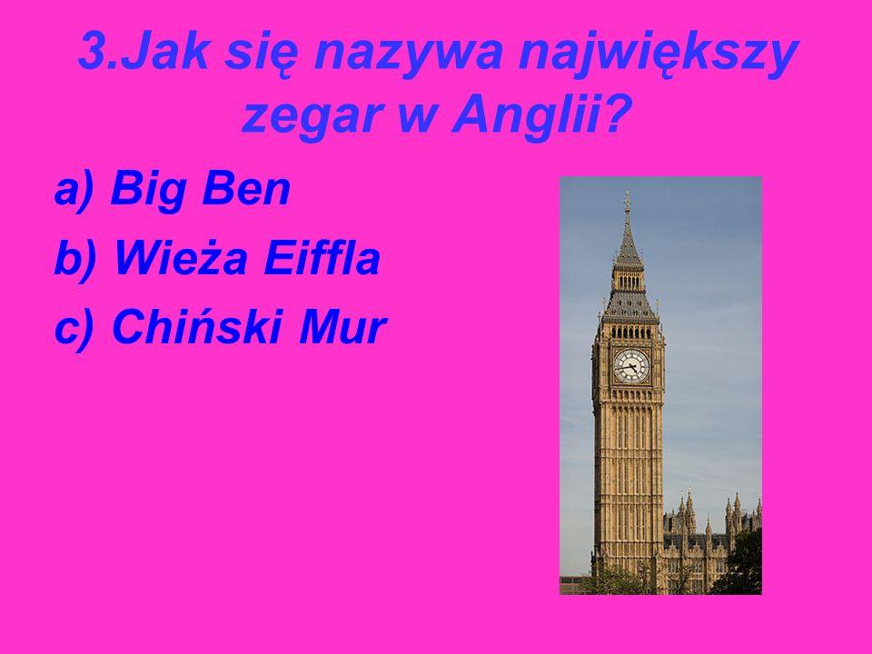 3.Jak się nazywa największy zegar w Anglii