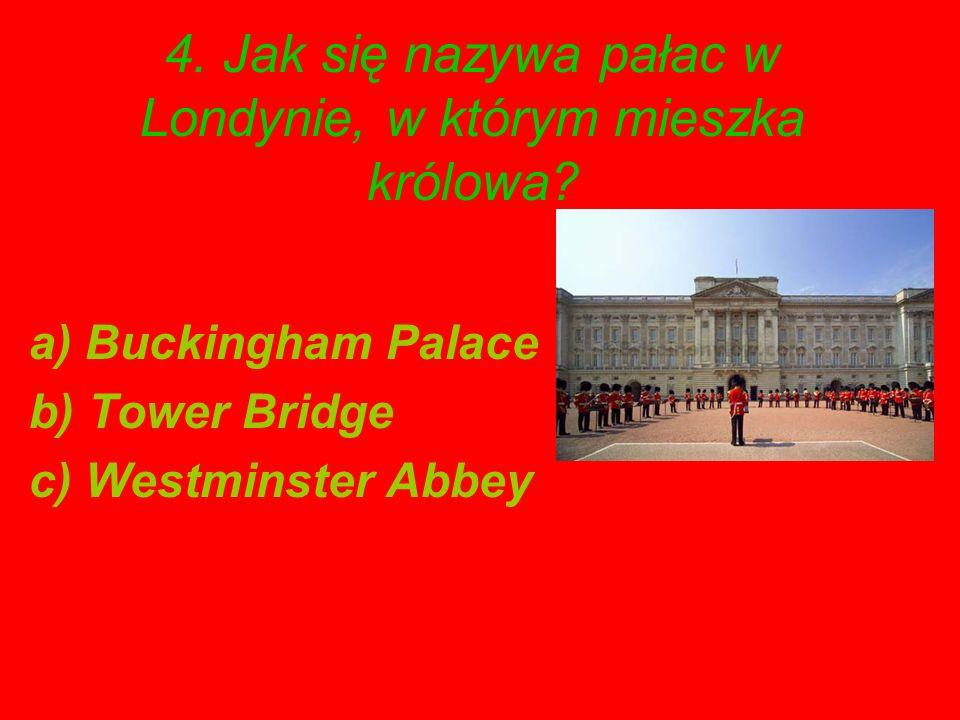 4. Jak się nazywa pałac w Londynie, w którym mieszka królowa