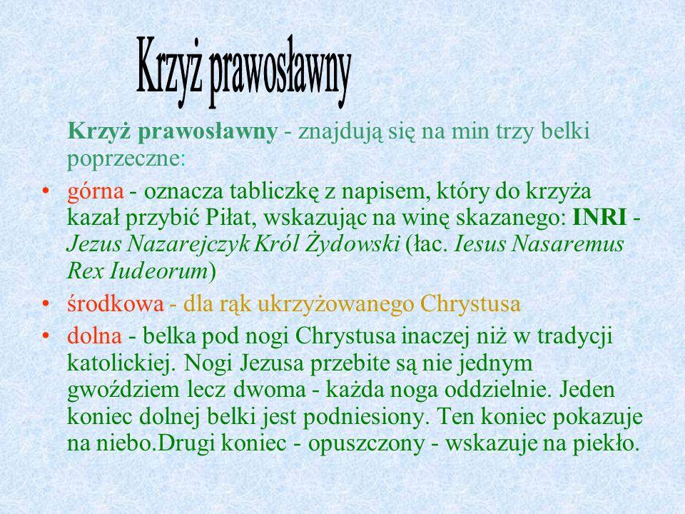 Krzyż prawosławny Krzyż prawosławny - znajdują się na min trzy belki poprzeczne: