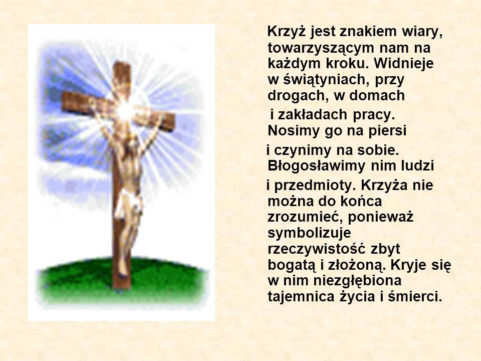 Krzyż jest znakiem wiary, towarzyszącym nam na każdym kroku