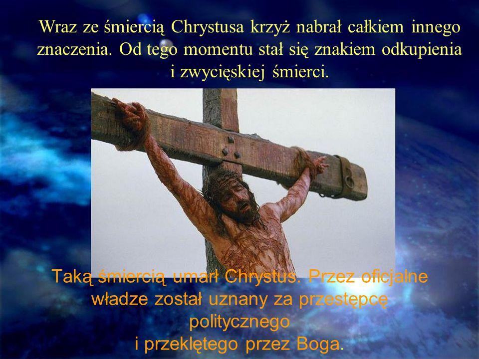 Wraz ze śmiercią Chrystusa krzyż nabrał całkiem innego znaczenia