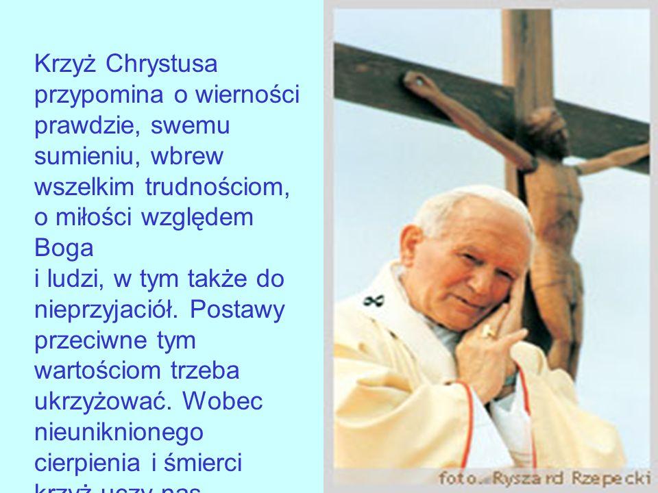 Krzyż Chrystusa przypomina o wierności prawdzie, swemu sumieniu, wbrew wszelkim trudnościom,