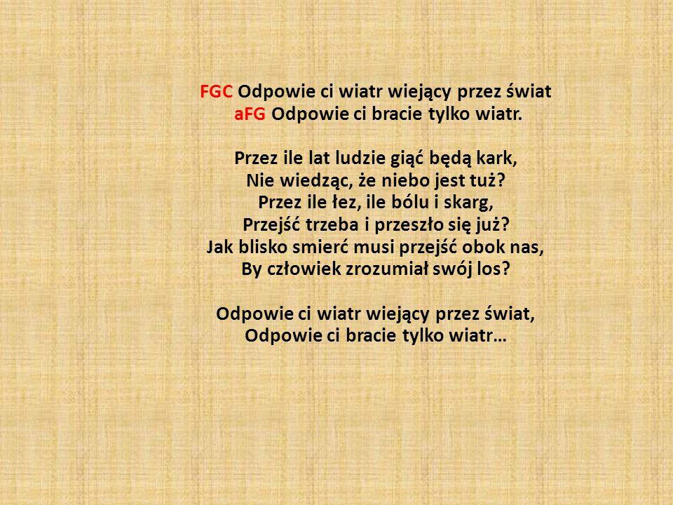 FGC Odpowie ci wiatr wiejący przez świat aFG Odpowie ci bracie tylko wiatr.