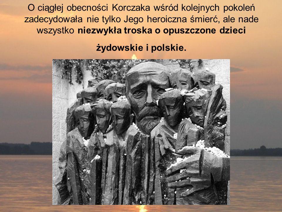 O ciągłej obecności Korczaka wśród kolejnych pokoleń zadecydowała nie tylko Jego heroiczna śmierć, ale nade wszystko niezwykła troska o opuszczone dzieci żydowskie i polskie.