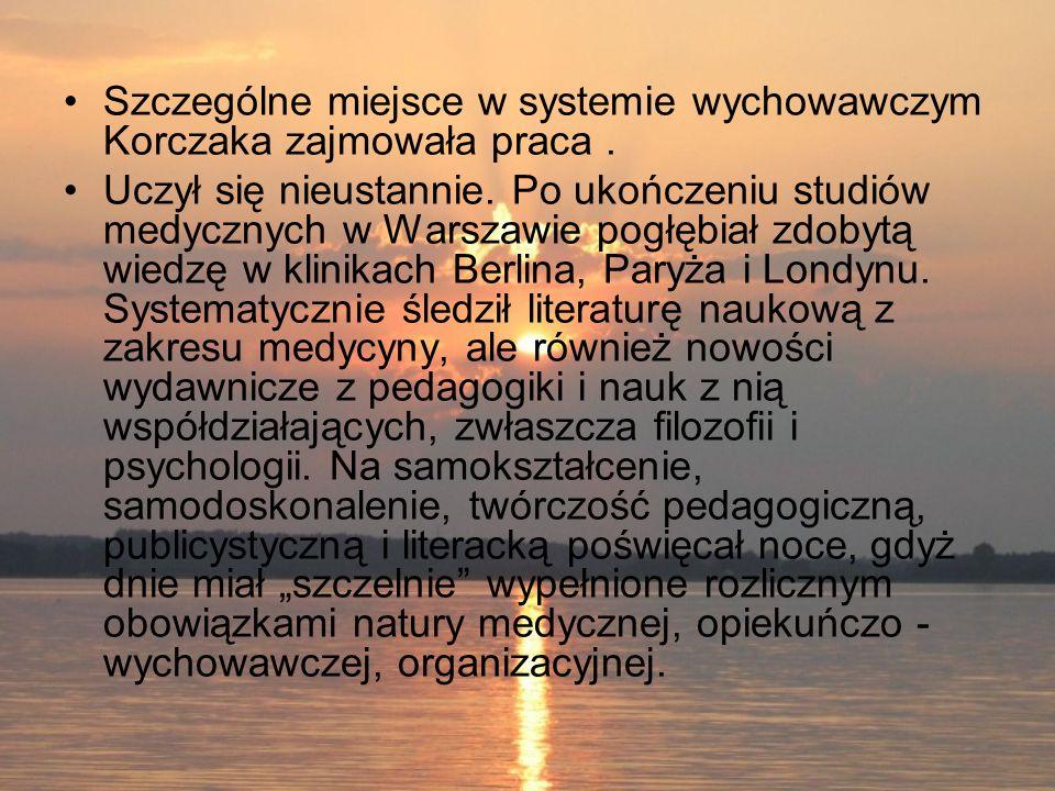 Szczególne miejsce w systemie wychowawczym Korczaka zajmowała praca .