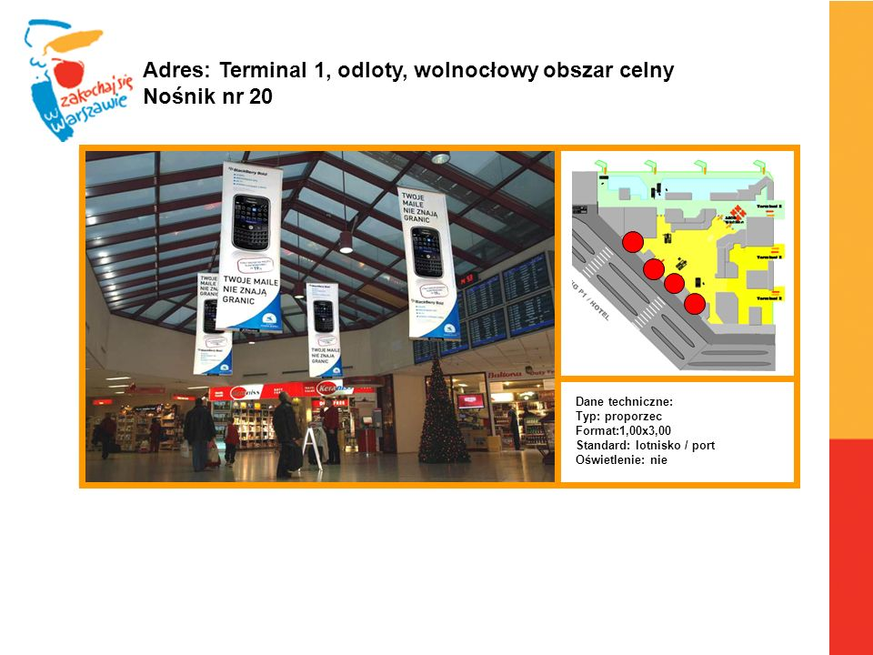 Adres: Terminal 1, odloty, wolnocłowy obszar celny Nośnik nr 20