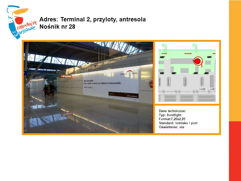 Adres: Terminal 2, przyloty, antresola Nośnik nr 28