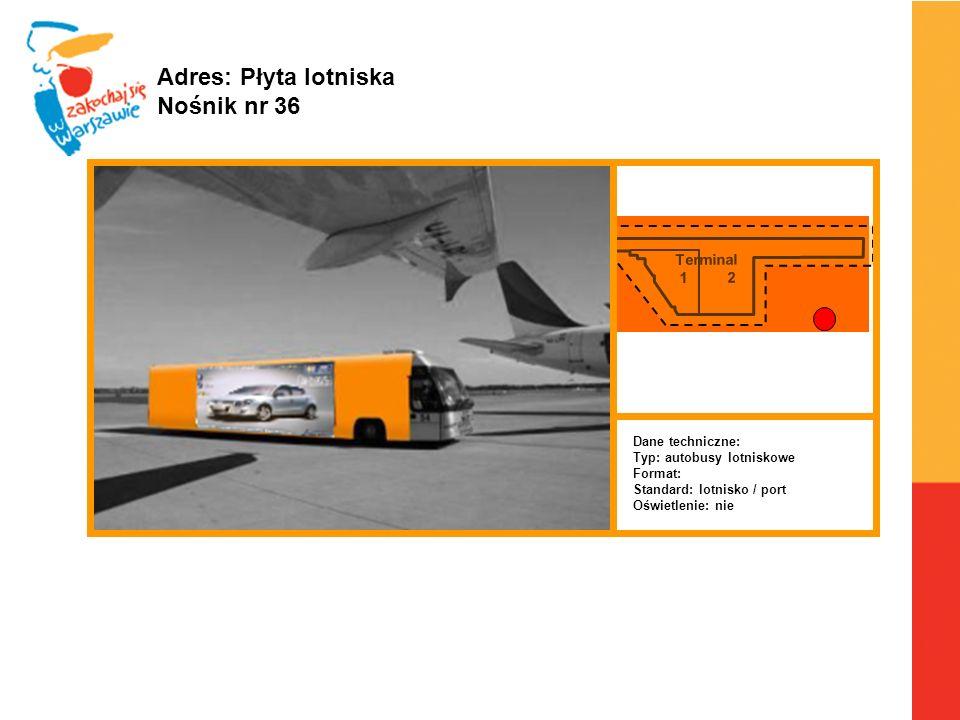 Adres: Płyta lotniska Nośnik nr 36 Terminal 1 2 Dane techniczne: