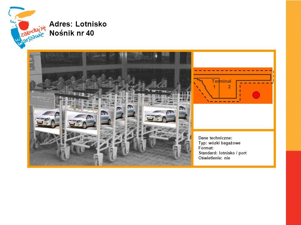 Adres: Lotnisko Nośnik nr 40 Terminal 1 2 Dane techniczne: