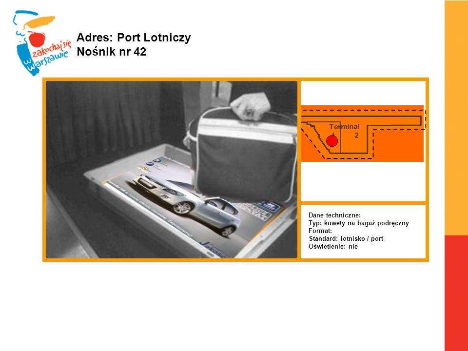 Adres: Port Lotniczy Nośnik nr 42 Terminal 1 2 Dane techniczne: