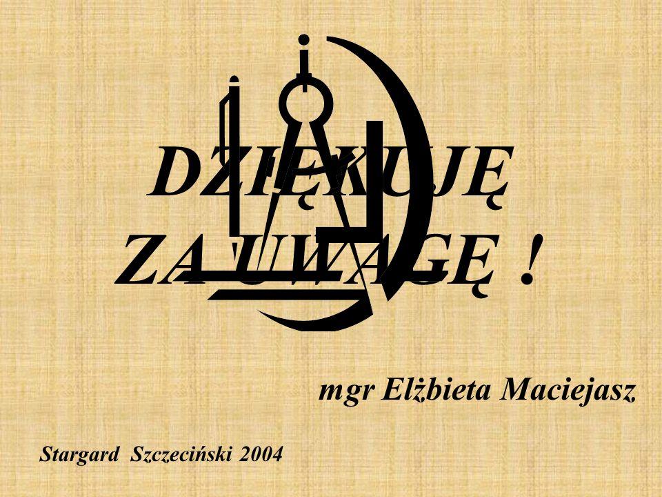DZIĘKUJĘ ZA UWAGĘ ! mgr Elżbieta Maciejasz Stargard Szczeciński 2004