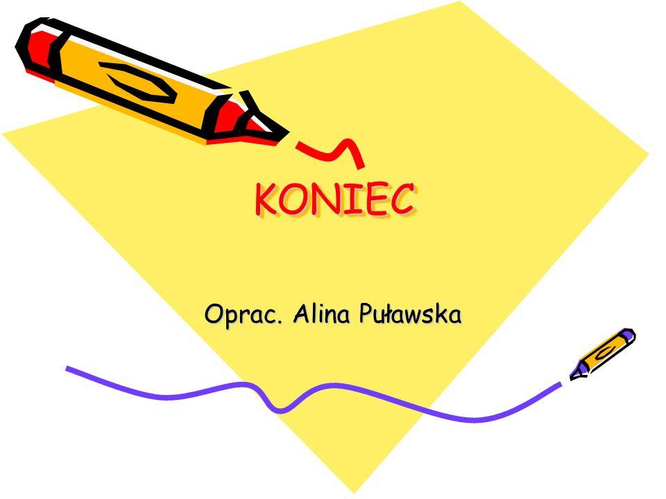 KONIEC Oprac. Alina Puławska