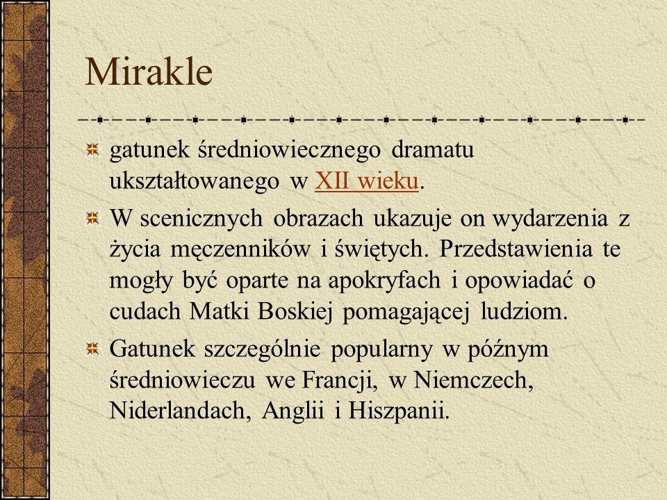 Mirakle gatunek średniowiecznego dramatu ukształtowanego w XII wieku.