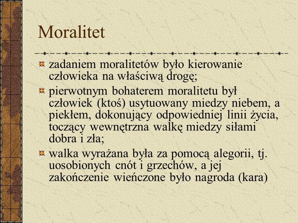 Moralitet zadaniem moralitetów było kierowanie człowieka na właściwą drogę;