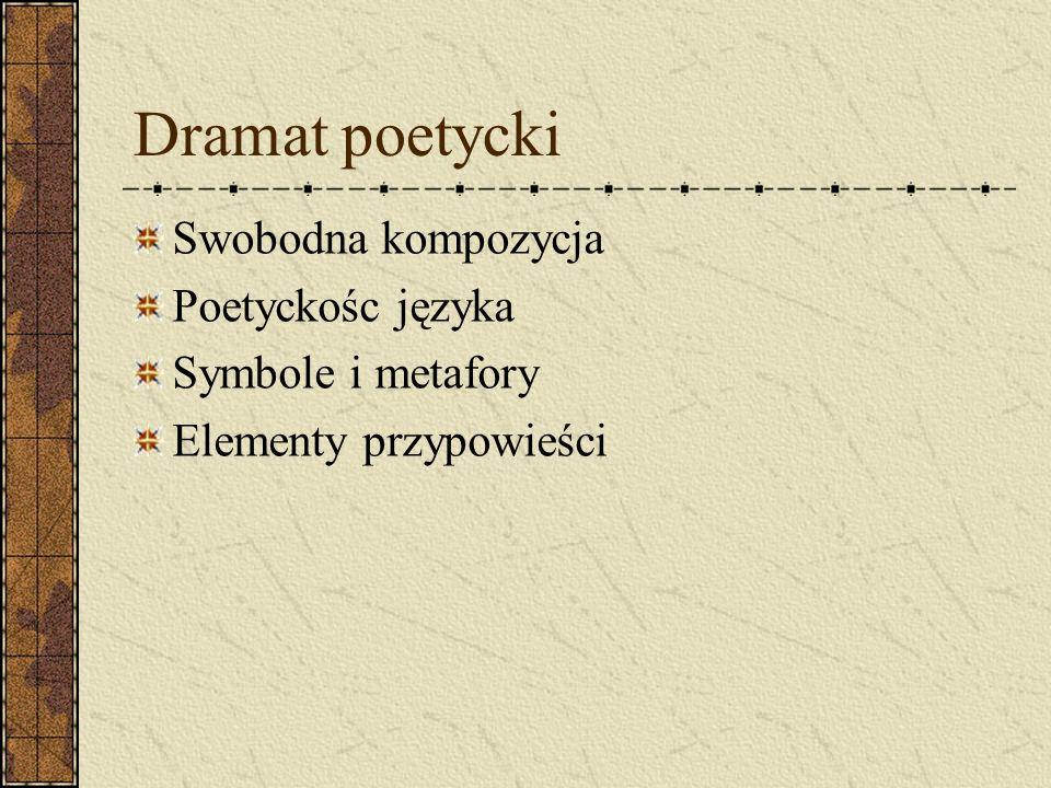 Dramat poetycki Swobodna kompozycja Poetyckośc języka
