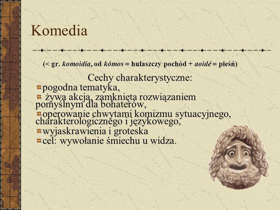 Komedia Cechy charakterystyczne: pogodna tematyka,