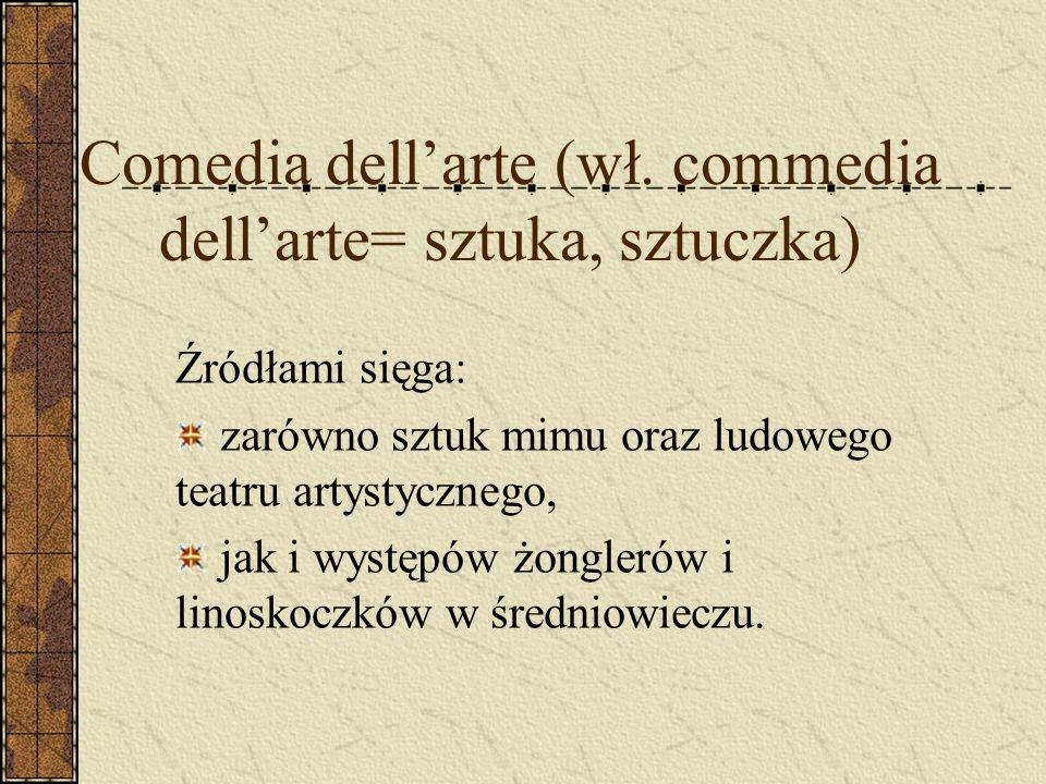 Comedia dell'arte (wł. commedia dell'arte= sztuka, sztuczka)