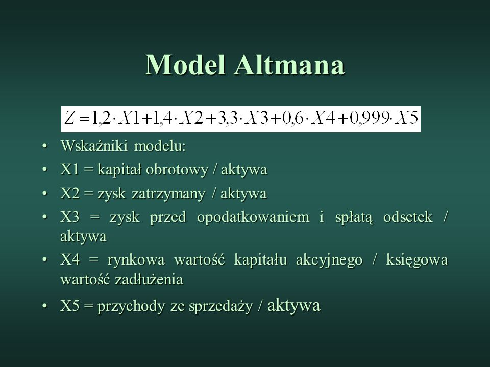 Model Altmana Wskaźniki modelu: X1 = kapitał obrotowy / aktywa