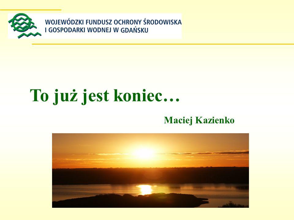 To już jest koniec… Maciej Kazienko