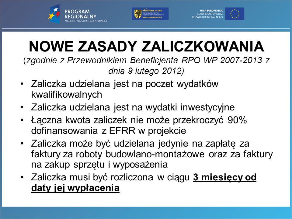 NOWE ZASADY ZALICZKOWANIA (zgodnie z Przewodnikiem Beneficjenta RPO WP 2007-2013 z dnia 9 lutego 2012)