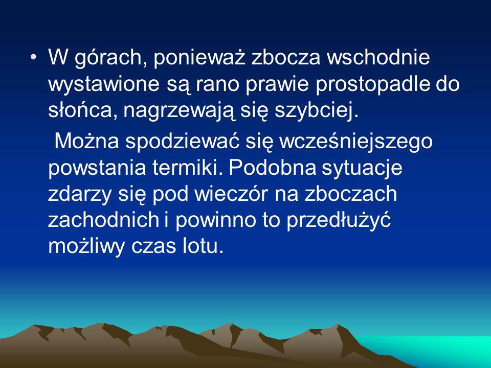 W górach, ponieważ zbocza wschodnie wystawione są rano prawie prostopadle do słońca, nagrzewają się szybciej.