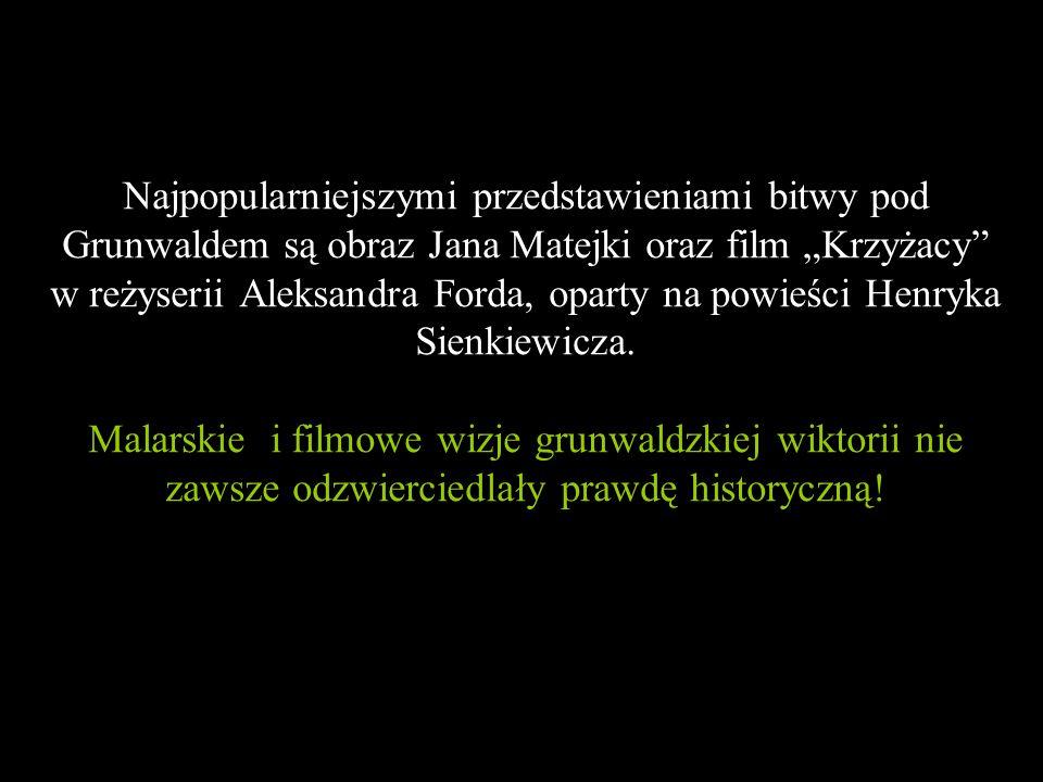 """Najpopularniejszymi przedstawieniami bitwy pod Grunwaldem są obraz Jana Matejki oraz film """"Krzyżacy w reżyserii Aleksandra Forda, oparty na powieści Henryka Sienkiewicza."""