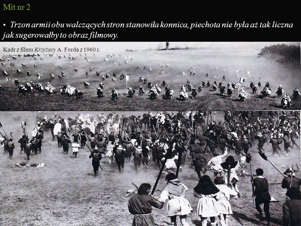 Mit nr 2Trzon armii obu walczących stron stanowiła konnica, piechota nie była aż tak liczna jak sugerowałby to obraz filmowy.