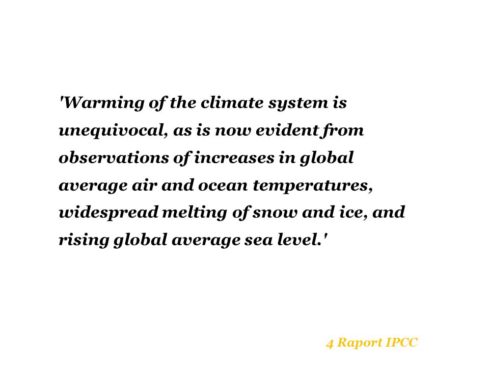 Warming of the climate system is unequivocal, as is now evident from observations of increases in global average air and ocean temperatures, widespread melting of snow and ice, and rising global average sea level.