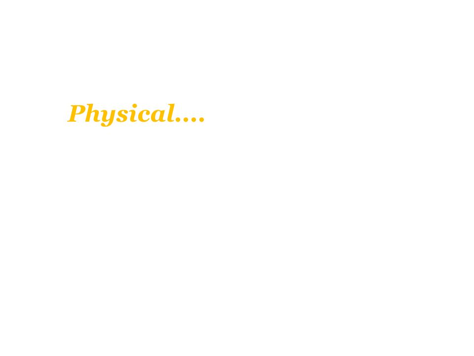 Physical....