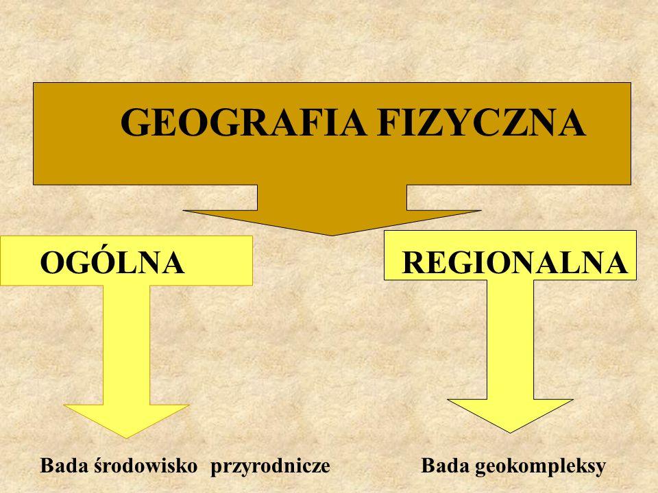 GEOGRAFIA FIZYCZNA OGÓLNA REGIONALNA