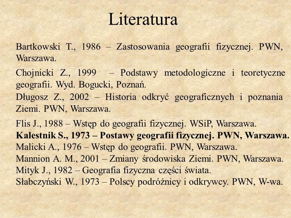 Literatura Bartkowski T., 1986 – Zastosowania geografii fizycznej. PWN, Warszawa.