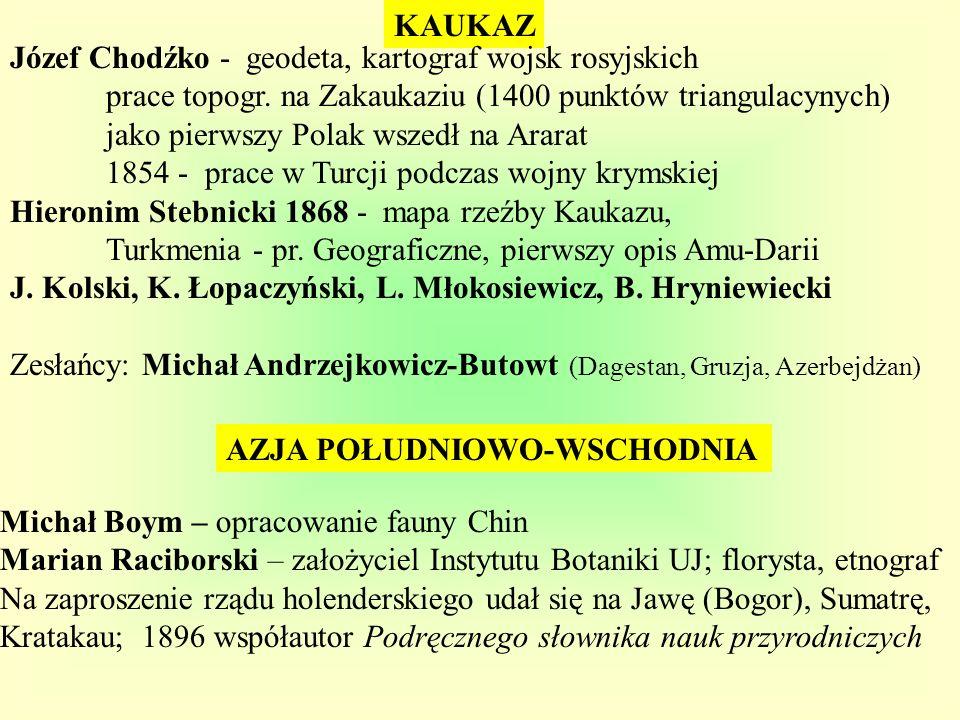 KAUKAZ Józef Chodźko - geodeta, kartograf wojsk rosyjskich. prace topogr. na Zakaukaziu (1400 punktów triangulacynych)