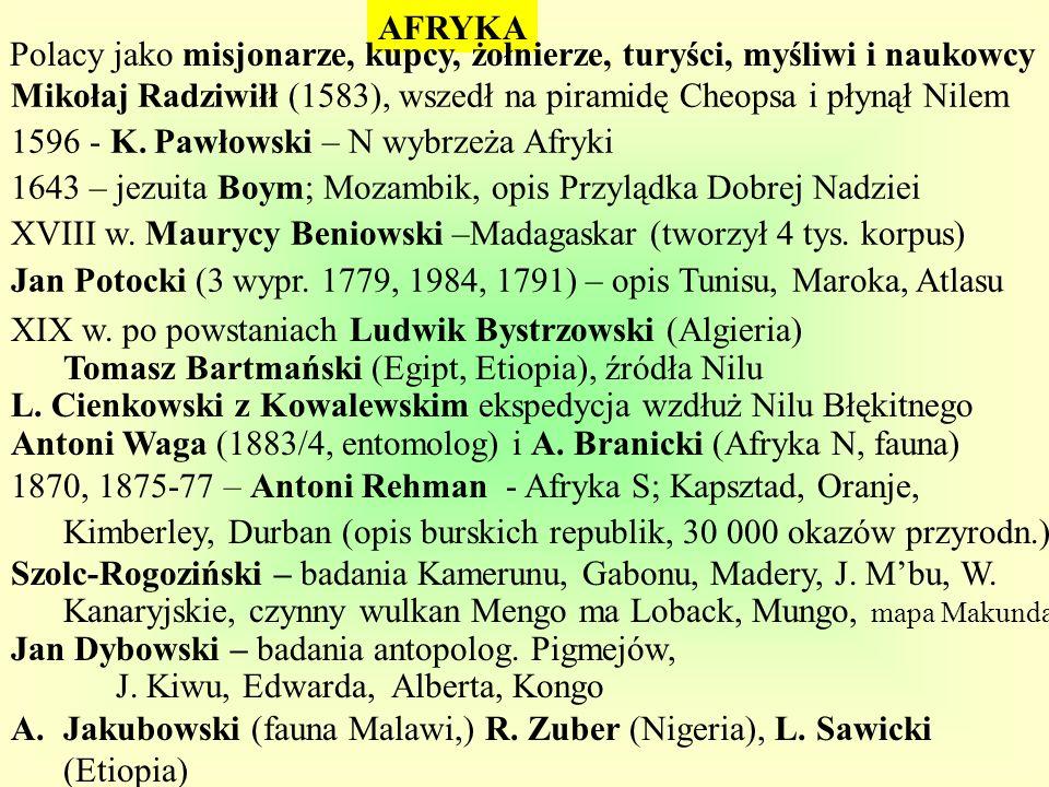 AFRYKA Polacy jako misjonarze, kupcy, żołnierze, turyści, myśliwi i naukowcy. Mikołaj Radziwiłł (1583), wszedł na piramidę Cheopsa i płynął Nilem.