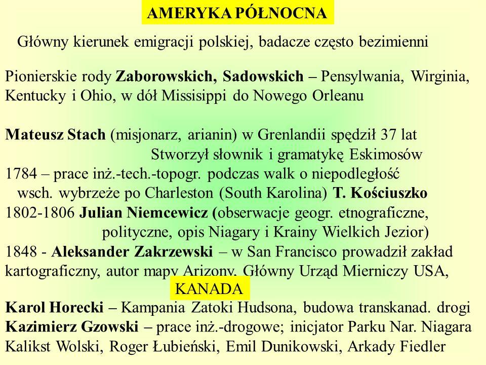AMERYKA PÓŁNOCNA Główny kierunek emigracji polskiej, badacze często bezimienni.